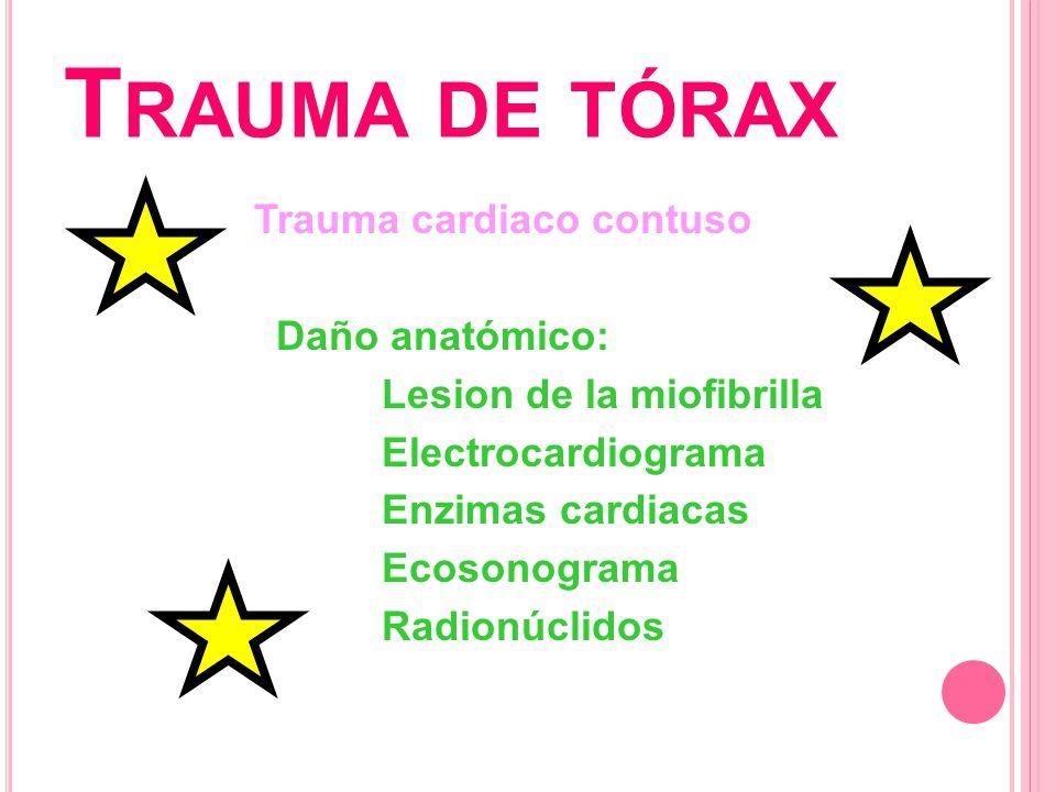 T RAUMA DE TÓRAX Trauma cardiaco contuso Daño anatómico: Lesion de la miofibrilla Electrocardiograma Enzimas cardiacas Ecosonograma Radionúclidos