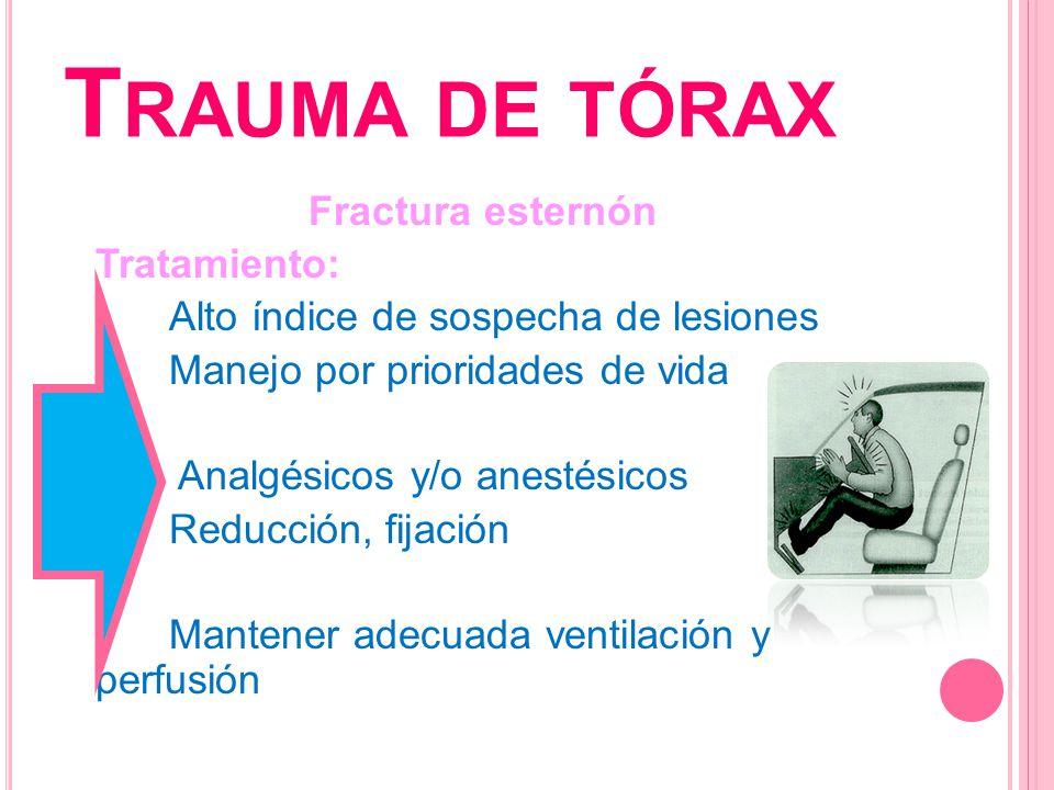 T RAUMA DE TÓRAX Fractura esternón Tratamiento: Alto índice de sospecha de lesiones Manejo por prioridades de vida Analgésicos y/o anestésicos Reducci