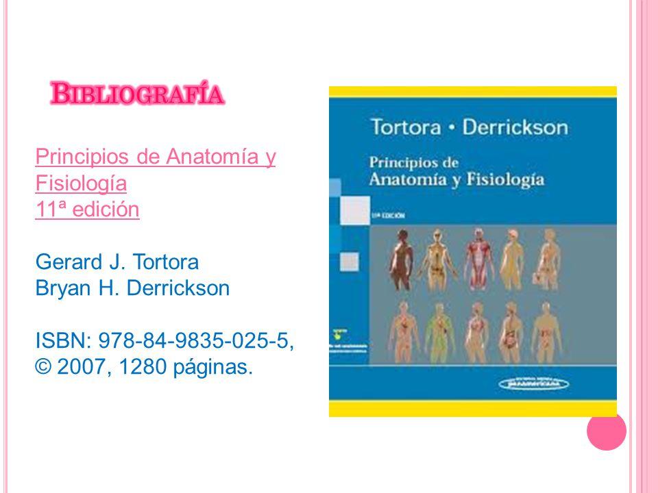 Principios de Anatomía y Fisiología 11ª ediciónPrincipios de Anatomía y Fisiología 11ª edición Gerard J. Tortora Bryan H. Derrickson ISBN: 978-84-9835