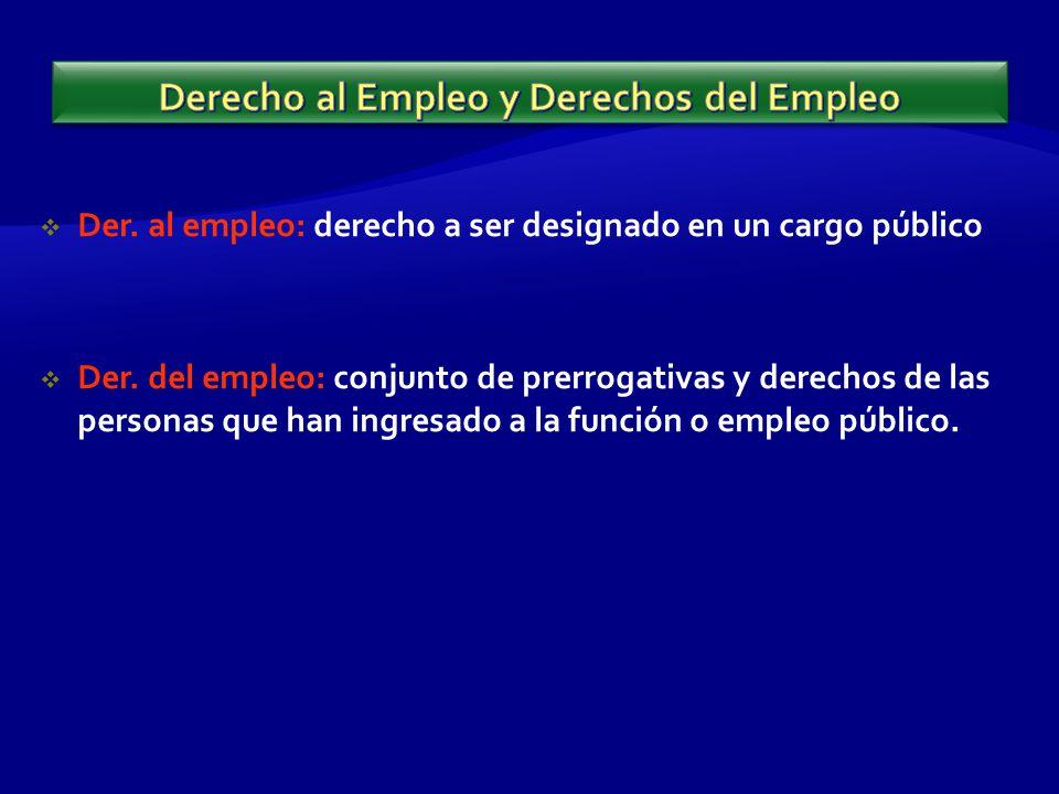 Der. al empleo: derecho a ser designado en un cargo público Der.