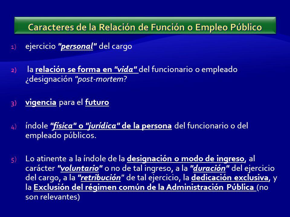 1) ejercicio personal del cargo 2) la relación se forma en vida del funcionario o empleado ¿designación post-mortem.