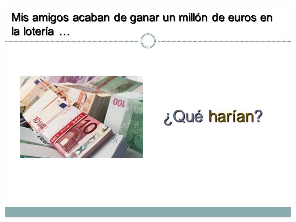 Mis amigos acaban de ganar un millón de euros en la lotería … ¿Qué harían?