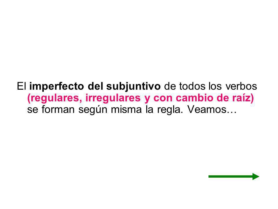 Verbos irregulares Los verbos irregulares en el pretérito también mantienen los mismos cambios en el imperfecto del subjuntivo.