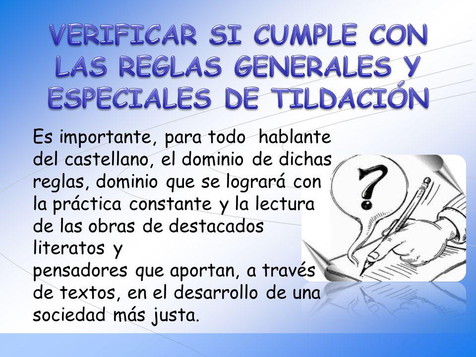 Es importante, para todo hablante del castellano, el dominio de dichas reglas, dominio que se logrará con la práctica constante y la lectura de las ob