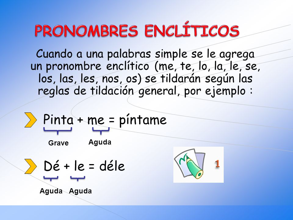 Cuando a una palabras simple se le agrega un pronombre enclítico (me, te, lo, la, le, se, los, las, les, nos, os) se tildarán según las reglas de tild