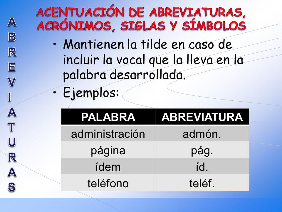 Mantienen la tilde en caso de incluir la vocal que la lleva en la palabra desarrollada. Ejemplos: PALABRAABREVIATURA administraciónadmón. páginapág. í