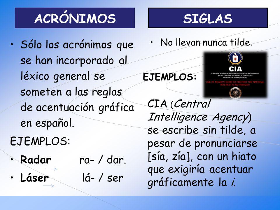 Sólo los acrónimos que se han incorporado al léxico general se someten a las reglas de acentuación gráfica en español. EJEMPLOS: Radar ra- / dar. Láse