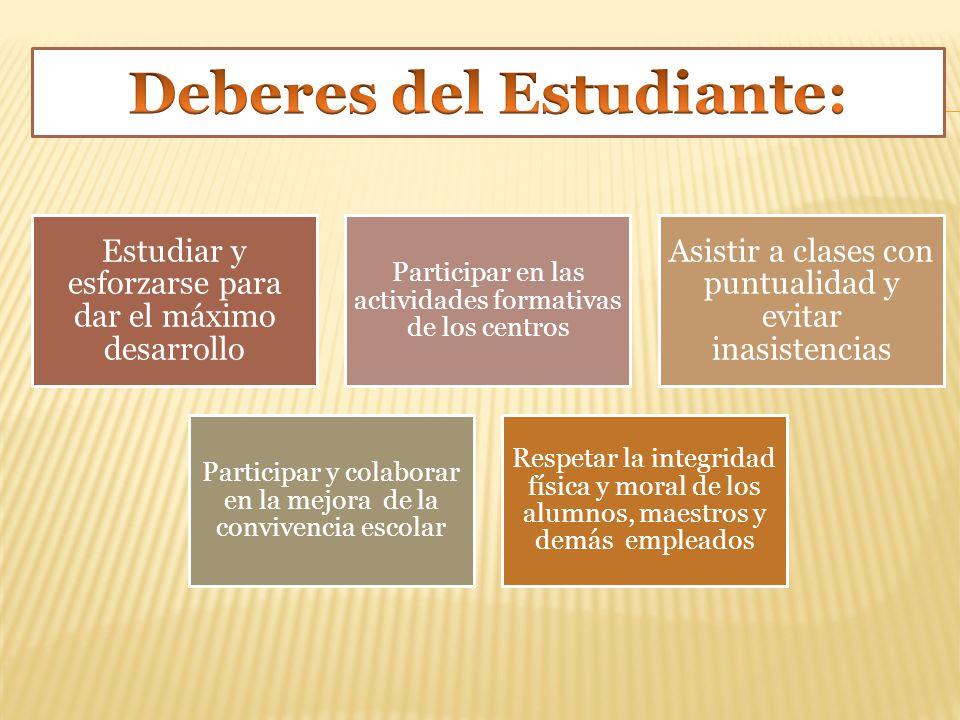 Estudiar y esforzarse para dar el máximo desarrollo Participar en las actividades formativas de los centros Asistir a clases con puntualidad y evitar