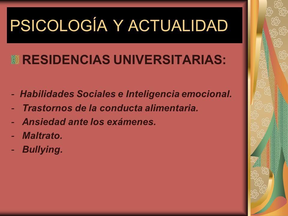 PSICOLOGÍA Y ACTUALIDAD RESIDENCIAS UNIVERSITARIAS: - Habilidades Sociales e Inteligencia emocional. -Trastornos de la conducta alimentaria. -Ansiedad