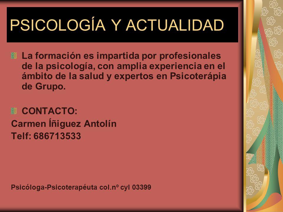 PSICOLOGÍA Y ACTUALIDAD La formación es impartida por profesionales de la psicología, con amplia experiencia en el ámbito de la salud y expertos en Ps