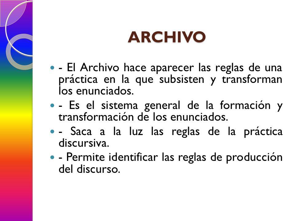 ARCHIVO - El Archivo hace aparecer las reglas de una práctica en la que subsisten y transforman los enunciados. - Es el sistema general de la formació