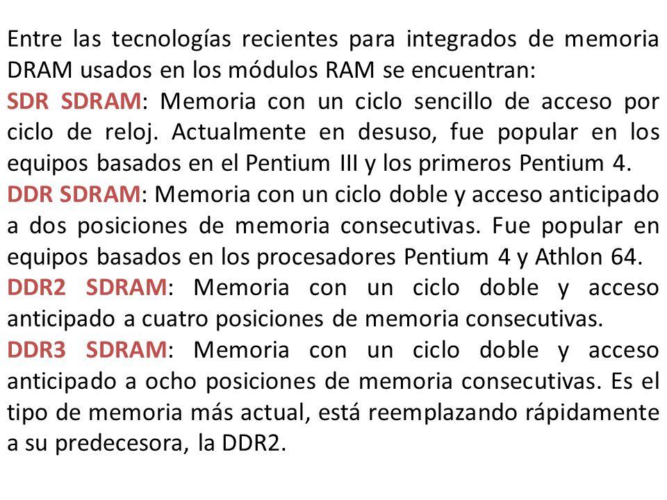 Entre las tecnologías recientes para integrados de memoria DRAM usados en los módulos RAM se encuentran: SDR SDRAM: Memoria con un ciclo sencillo de a