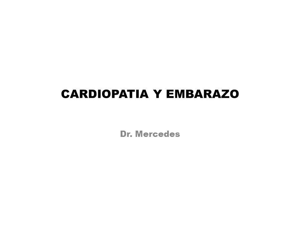 CARDIOPATIA Y EMBARAZO Dr. Mercedes