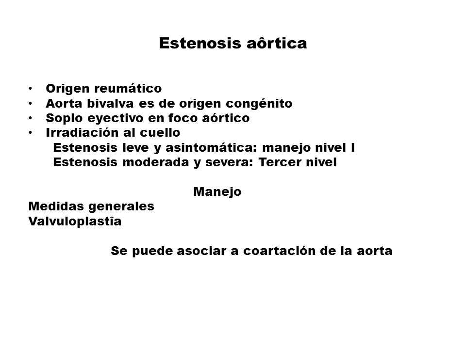 Estenosis aôrtica Origen reumático Aorta bivalva es de origen congénito Soplo eyectivo en foco aórtico Irradiación al cuello Estenosis leve y asintomá