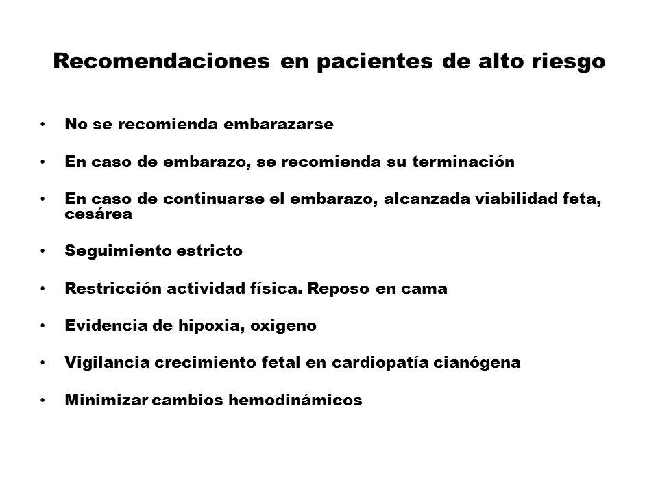 Recomendaciones en pacientes de alto riesgo No se recomienda embarazarse En caso de embarazo, se recomienda su terminación En caso de continuarse el e