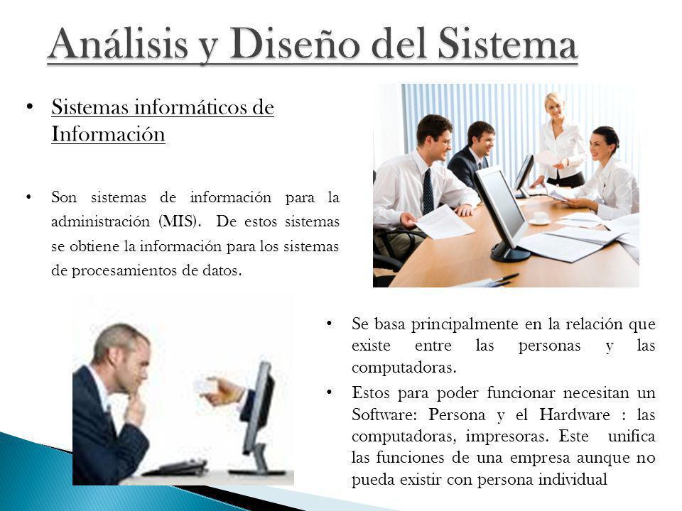 Sistemas informáticos de Información Son sistemas de información para la administración (MIS). De estos sistemas se obtiene la información para los si