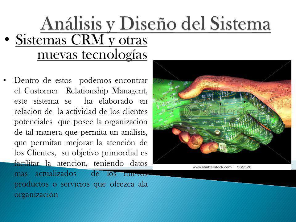 Sistemas CRM y otras nuevas tecnologías Dentro de estos podemos encontrar el Custorner Relationship Managent, este sistema se ha elaborado en relación