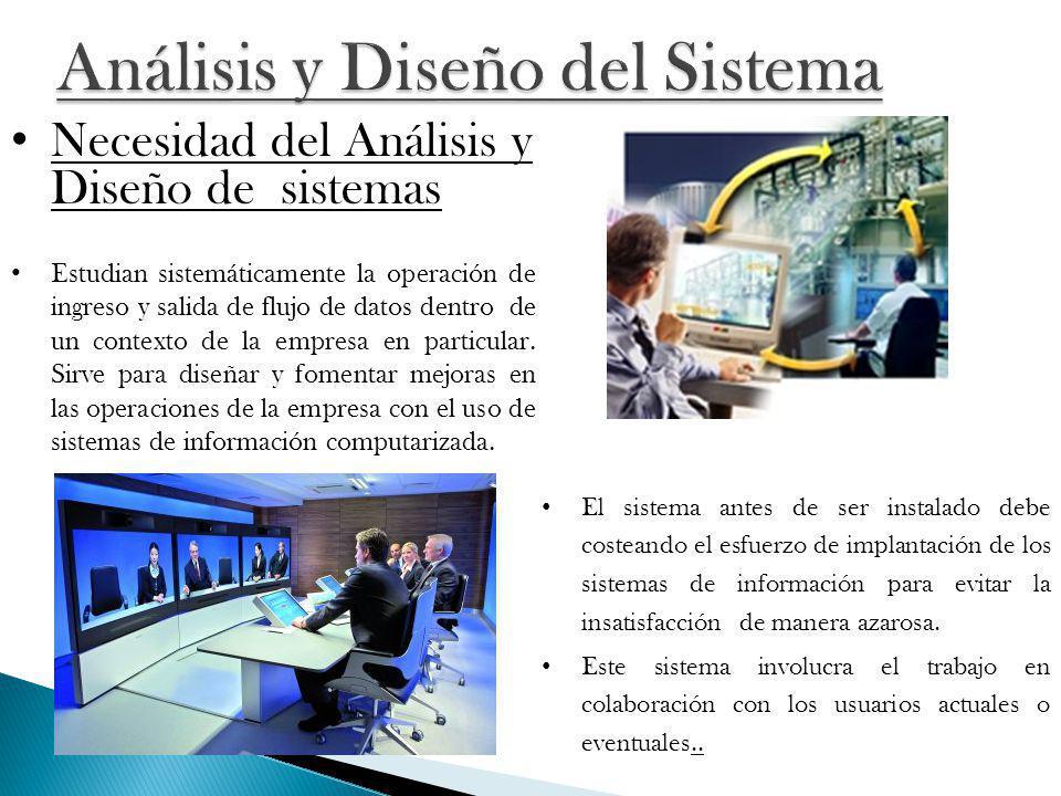 Necesidad del Análisis y Diseño de sistemas Estudian sistemáticamente la operación de ingreso y salida de flujo de datos dentro de un contexto de la e