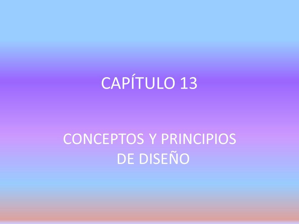 CAPÍTULO 13 CONCEPTOS Y PRINCIPIOS DE DISEÑO