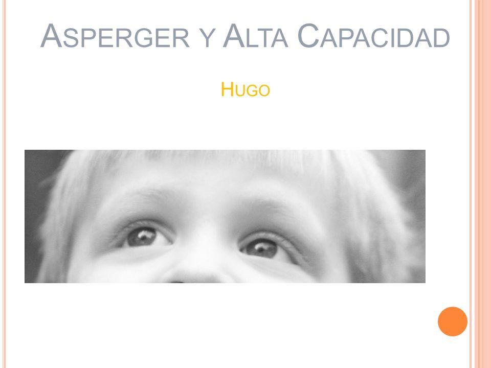 A SPERGER Y A LTA C APACIDAD H UGO