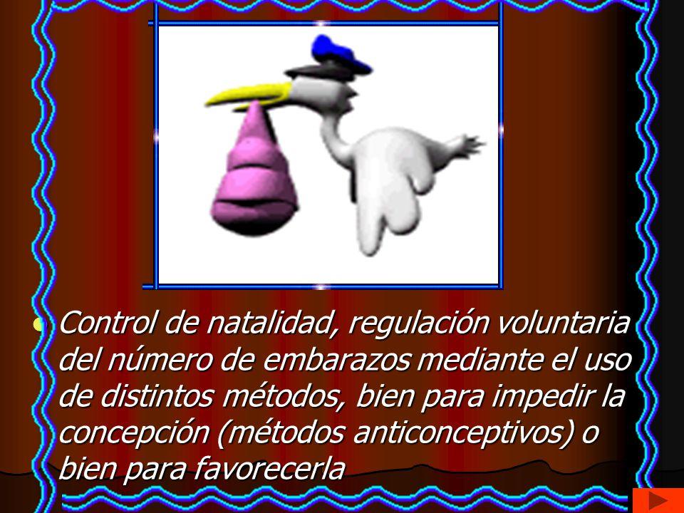Control de natalidad, regulación voluntaria del número de embarazos mediante el uso de distintos métodos, bien para impedir la concepción (métodos ant