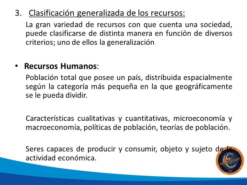 3.Clasificación generalizada de los recursos: La gran variedad de recursos con que cuenta una sociedad, puede clasificarse de distinta manera en funci