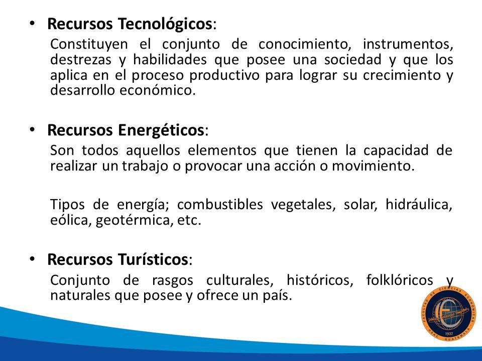Recursos Tecnológicos: Constituyen el conjunto de conocimiento, instrumentos, destrezas y habilidades que posee una sociedad y que los aplica en el proceso productivo para lograr su crecimiento y desarrollo económico.