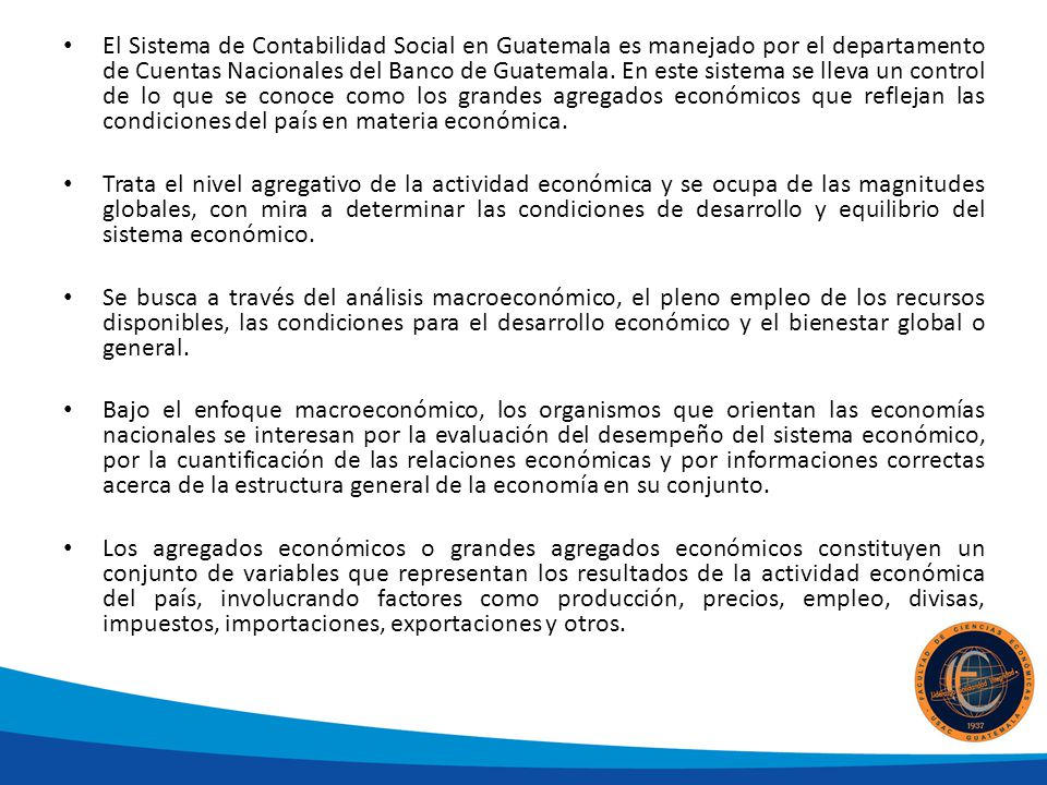 El Sistema de Contabilidad Social en Guatemala es manejado por el departamento de Cuentas Nacionales del Banco de Guatemala.