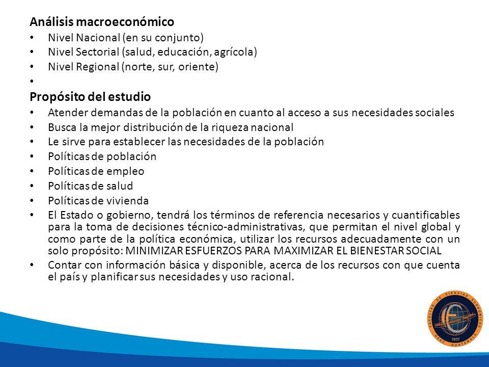 Análisis macroeconómico Nivel Nacional (en su conjunto) Nivel Sectorial (salud, educación, agrícola) Nivel Regional (norte, sur, oriente) Propósito de