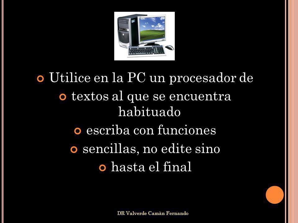 DR Valverde Camàn Fernando Utilice en la PC un procesador de textos al que se encuentra habituado escriba con funciones sencillas, no edite sino hasta