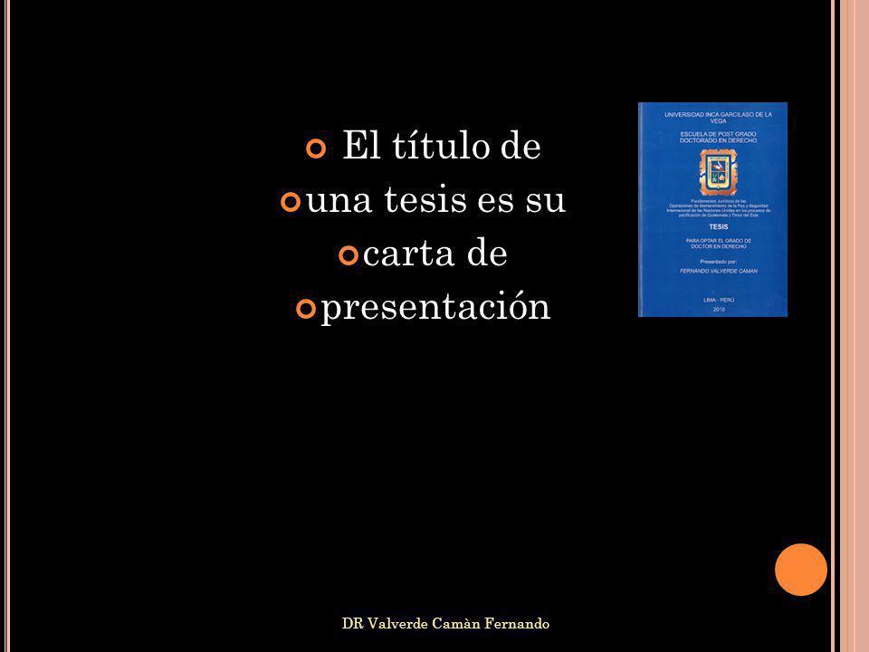 DR Valverde Camàn Fernando El título de una tesis es su carta de presentación