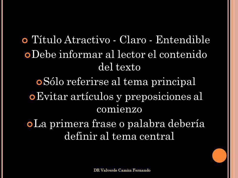 DR Valverde Camàn Fernando Título Atractivo - Claro - Entendible Debe informar al lector el contenido del texto Sólo referirse al tema principal Evita