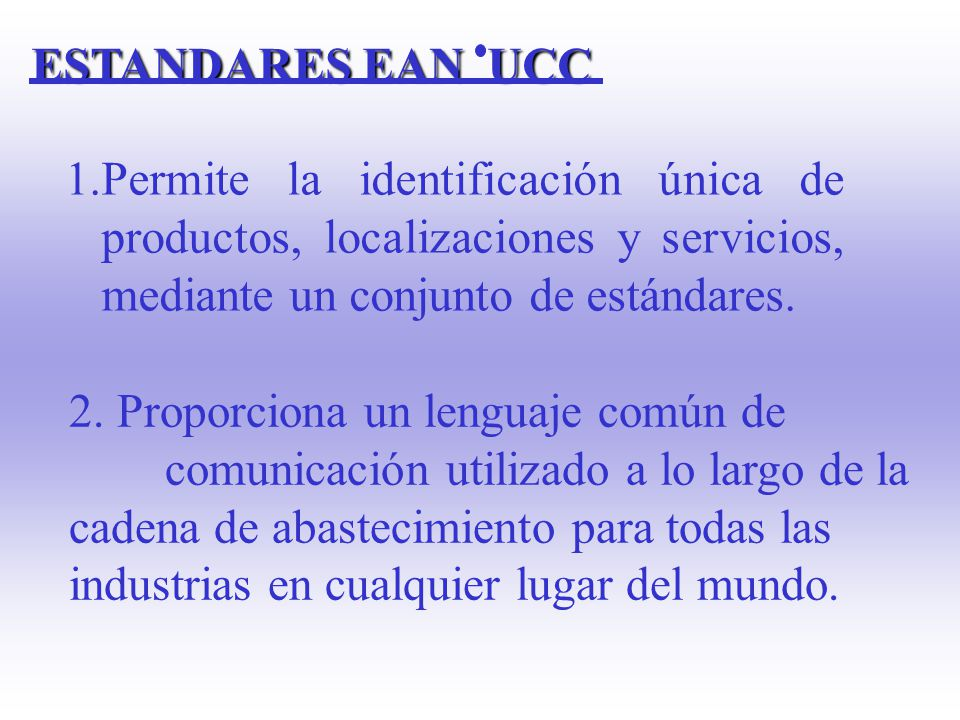 1. Estándar de Identificación 2. Estándar de Comunicación EANCOM (EDI) ELEMENTOS DEL SISTEMA EAN UCC