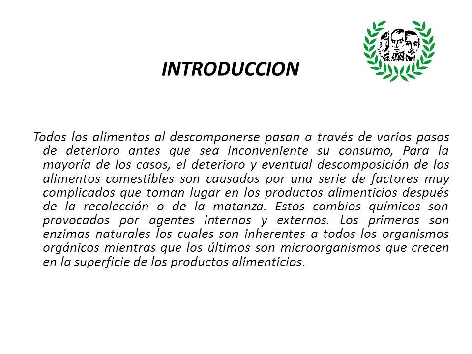 INTRODUCCION Todos los alimentos al descomponerse pasan a través de varios pasos de deterioro antes que sea inconveniente su consumo, Para la mayoría