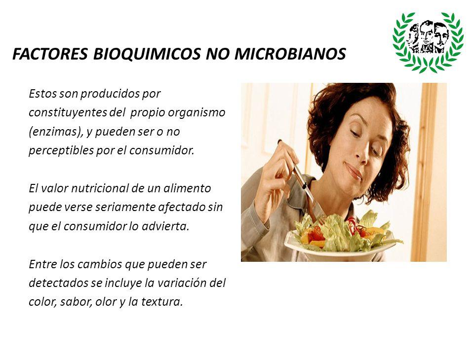 FACTORES BIOQUIMICOS NO MICROBIANOS Estos son producidos por constituyentes del propio organismo (enzimas), y pueden ser o no perceptibles por el cons