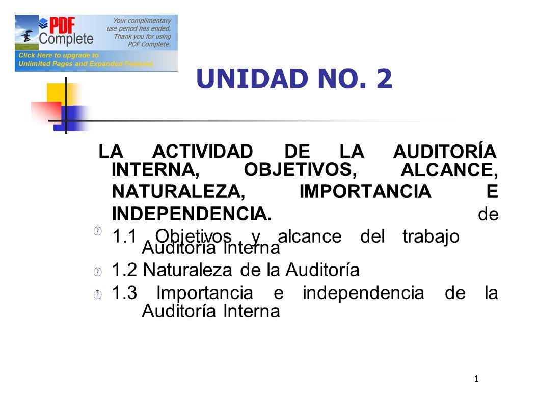 UNIDAD NO. 2 LAACTIVIDADDELA AUDITORÍA ALCANCE, INTERNA,OBJETIVOS, Auditoría Interna 1.2 Naturaleza de la Auditoría 1.3Importanciaeindependenciadela A