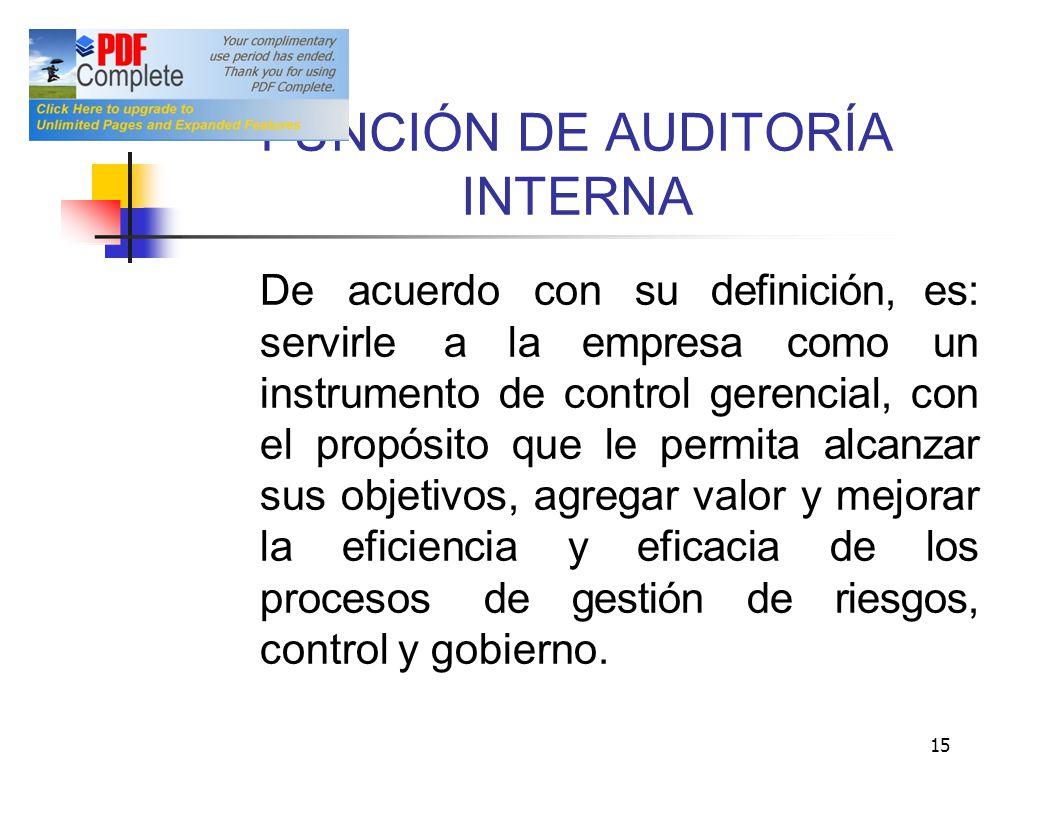 NCIÓN DE AUDITORÍA INTERNA FU De acuerdo con su definición, es: servirle a la empresa como un instrumento de control gerencial, con el propósito que l