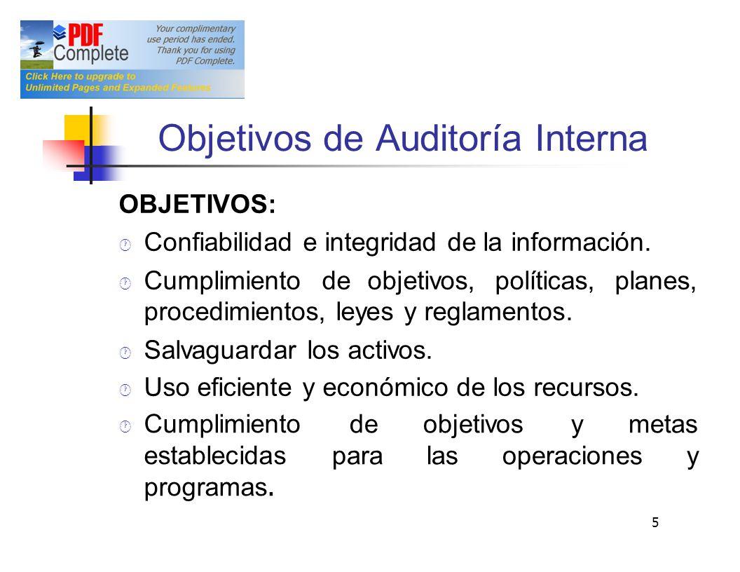Objetivos de Auditoría Interna OBJETIVOS: Confiabilidad e integridad de la información. Cumplimientodeobjetivos,políticas,planes, procedimientos, leye
