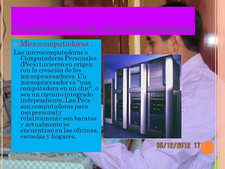 C LASIFICACIÓN DE LAS COMPUTADORAS Minicomputadoras : En 1960 surgió la minicomputadora, una versión más pequeña de la Microcomputadora. Al ser orient