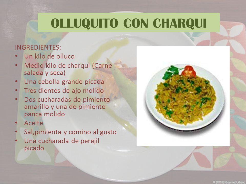 OLLUQUITO CON CHARQUI INGREDIENTES: Un kilo de olluco Medio kilo de charqui (Carne salada y seca) Una cebolla grande picada Tres dientes de ajo molido
