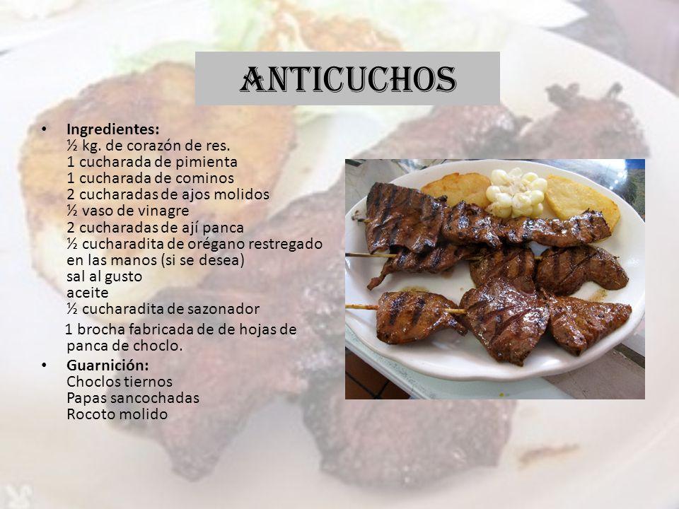 ANTICUCHOS Ingredientes: ½ kg. de corazón de res. 1 cucharada de pimienta 1 cucharada de cominos 2 cucharadas de ajos molidos ½ vaso de vinagre 2 cuch