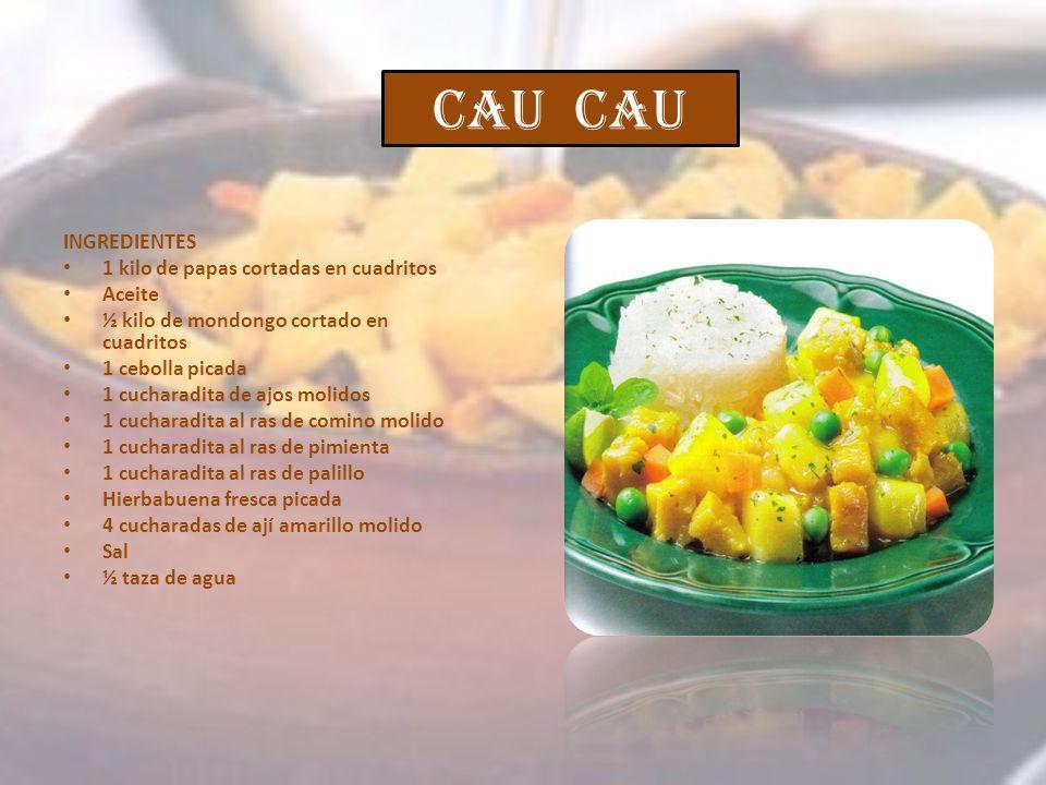 CAU INGREDIENTES 1 kilo de papas cortadas en cuadritos Aceite ½ kilo de mondongo cortado en cuadritos 1 cebolla picada 1 cucharadita de ajos molidos 1