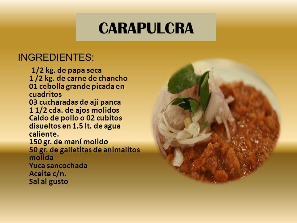 CARAPULCRA INGREDIENTES: 1/2 kg. de papa seca 1 /2 kg. de carne de chancho 01 cebolla grande picada en cuadritos 03 cucharadas de ají panca 1 1/2 cda.