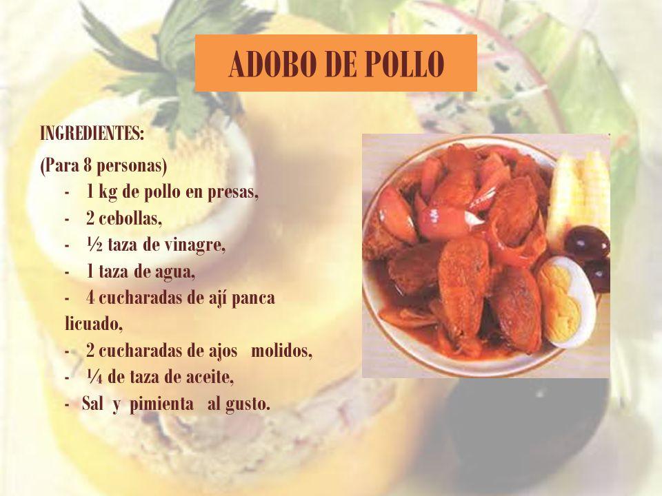 ADOBO DE POLLO INGREDIENTES: (Para 8 personas) - 1 kg de pollo en presas, - 2 cebollas, - ½ taza de vinagre, - 1 taza de agua, - 4 cucharadas de ají p
