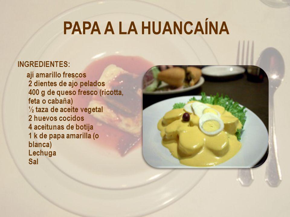 PAPA A LA HUANCAÍNA INGREDIENTES: ají amarillo frescos 2 dientes de ajo pelados 400 g de queso fresco (ricotta, feta o cabaña) ½ taza de aceite vegeta