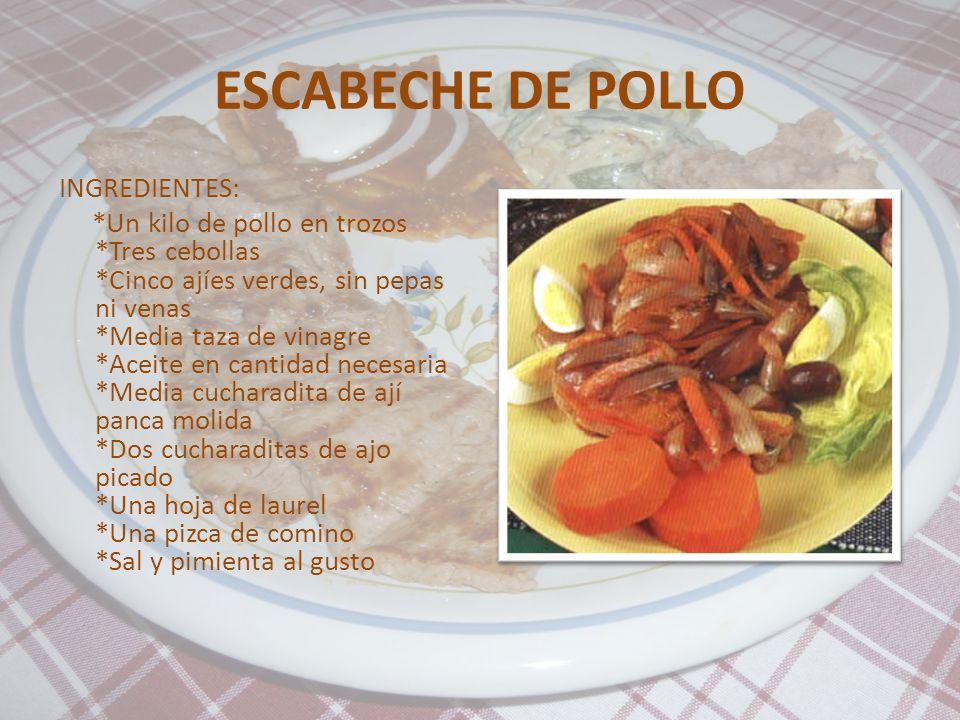 ESCABECHE DE POLLO INGREDIENTES: *Un kilo de pollo en trozos *Tres cebollas *Cinco ajíes verdes, sin pepas ni venas *Media taza de vinagre *Aceite en