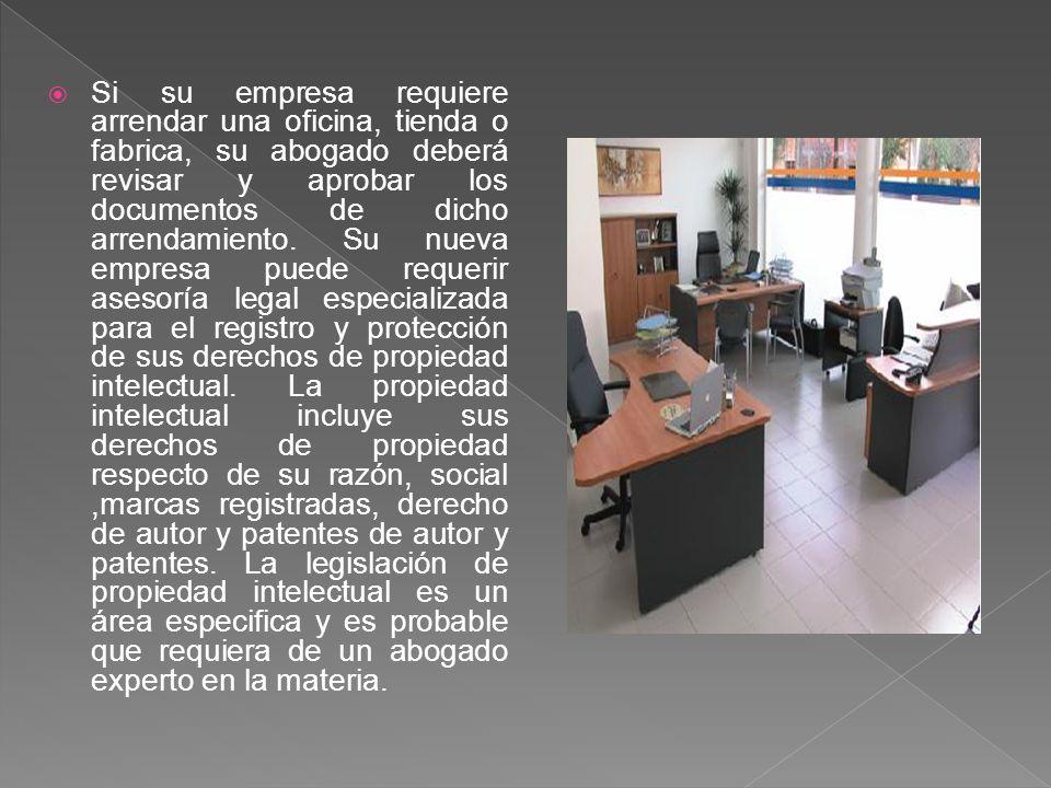 Si su empresa requiere arrendar una oficina, tienda o fabrica, su abogado deberá revisar y aprobar los documentos de dicho arrendamiento.