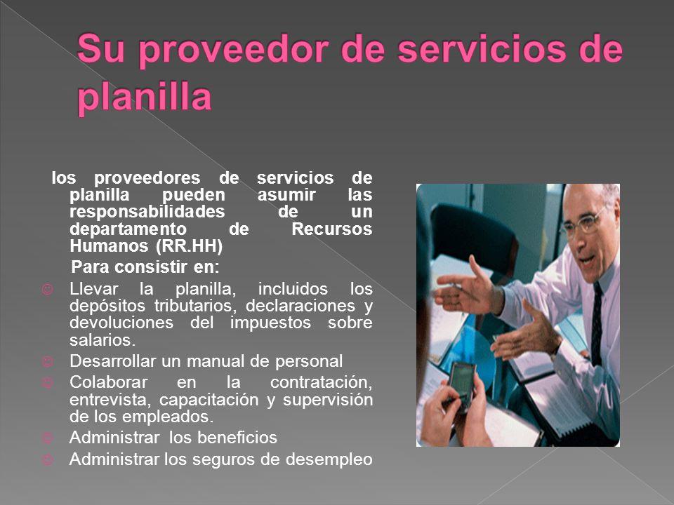 los proveedores de servicios de planilla pueden asumir las responsabilidades de un departamento de Recursos Humanos (RR.HH) Para consistir en: Llevar la planilla, incluidos los depósitos tributarios, declaraciones y devoluciones del impuestos sobre salarios.
