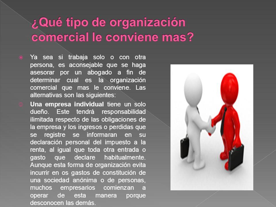 Ya sea si trabaja solo o con otra persona, es aconsejable que se haga asesorar por un abogado a fin de determinar cual es la organización comercial que mas le conviene.