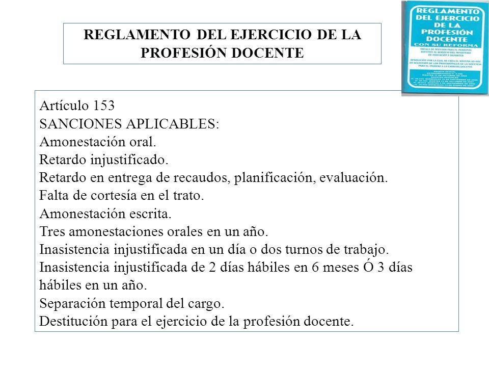 Artículo 153 SANCIONES APLICABLES: Amonestación oral. Retardo injustificado. Retardo en entrega de recaudos, planificación, evaluación. Falta de corte
